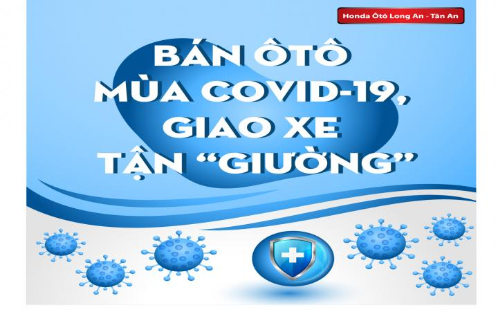 """BÁN ÔTÔ MÙA COVID-19, GIAO XE TẬN """"GIƯỜNG"""""""